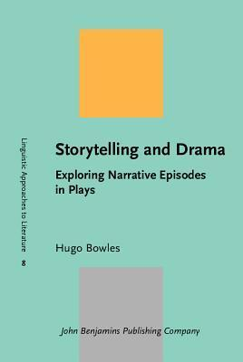 Storytelling and Drama: Exploring Narrative Episodes in Plays Hugo Bowles