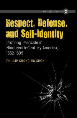 Respect, Defense, and Self-Identity: Profiling Parricide in Nineteenth-Century America, 1852-1899  by  Phillip C. Shon
