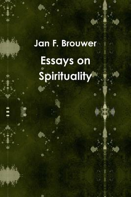 Essays on Spirituality  by  Jan F. Brouwer