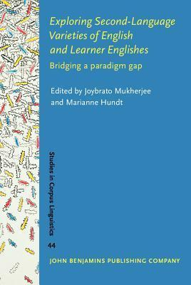 Exploring Second-Language Varieties of English and Learner Englishes: Bridging a Paradigm Gap  by  Joybrato Mukherjee