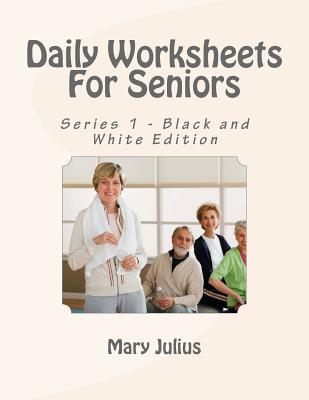Daily Worksheets for Seniors: Series 1 - Black and White Edition  by  Mary Julius