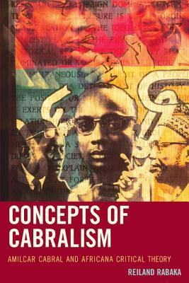 Concepts of Cabralism: Amilcar Cabral and Africana Critical Theory  by  Reiland Rabaka