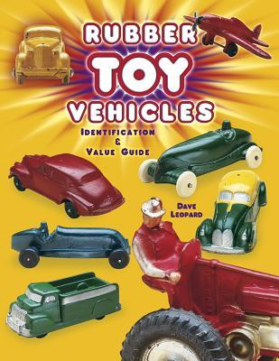 Rubber Toy Vehicles: Identification & Value Guide  by  Dave Leopard