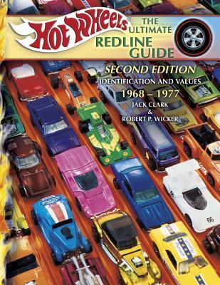 Hot Wheels the Ultimate Redline Guide: Identification and Values 1968-1977 Jack Clark