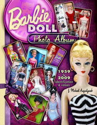 Barbie Doll Photo Album 1959 to 2009: Identifications & Values  by  J. Michael Augustyniak