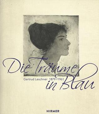 Gertrud Leschner 1879 - 1961: Die Traume in Blau Uta Lindgren