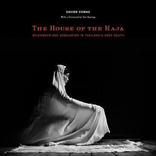 The House of the Raja: Splendour and Desolation in Thailands Deep South Tew Bunnag