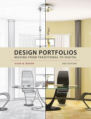 Design Portfolios: Moving from Traditional to Digital  by  Diane M. Bender