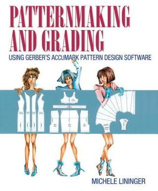 Patternmaking and Grading Using Gerbers Accumark Pattern Design Software Michele Lininger