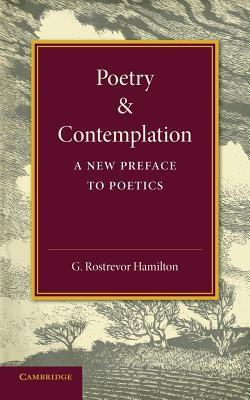 Poetry and Contemplation: A New Preface to Poetics  by  G Rostrevor Hamilton