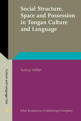 Social Structure, Space and Possession in Tongan Culture and Language: An Ethnolinguistic Study  by  Svenja Volkel