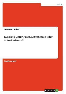 Russland Unter Putin. Demokratie Oder Autoritarismus?  by  Cornelia Laufer