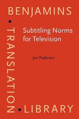 Subtitling Norms for Television: An Exploration Focussing on Extralinguistic Cultural References  by  Jan Pedersen