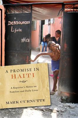 Promise in Haiti: A Reporters Notes on Families and Daily Lives  by  Mark Curnutte