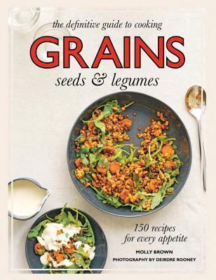 Grains: 150 Recipes for Every Appetite  by  Molly  Brown