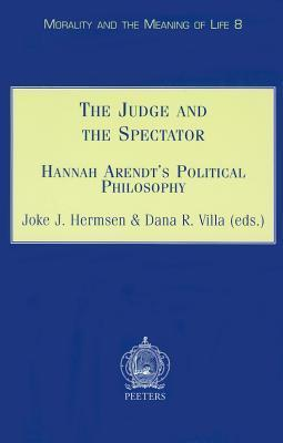 The Judge And The Spectator Hannah Arendts Political Philosophy  by  Joke J. Hermsen