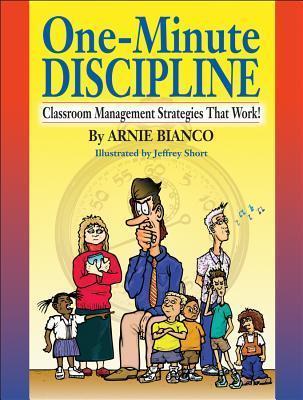 One-Minute Discipline: Classroom Management Strategies That Work Arnie Bianco