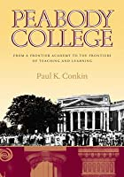 Peabody College: From a Frontier Academy to the Frontiers of Teaching and Learning Paul K. Conkin