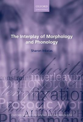 The Interplay of Morphology and Phonology  by  Sharon Inkelas
