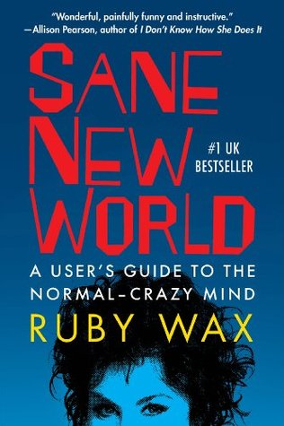 Sane New World: A Users Guide to the Normal-Crazy Mind Ruby Wax