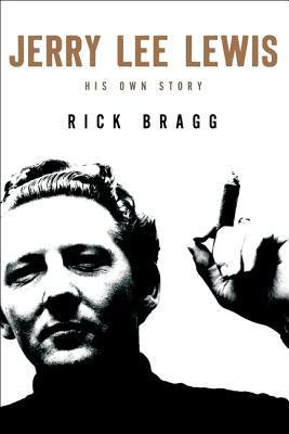 Jerry Lee Lewis: His Own Story: His Own Story  by  Rick Bragg by Rick Bragg