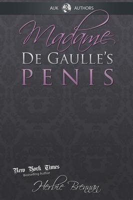 Madame de Gaulles Penis: A Fictional Memoir of the Sixties  by  Herbie Brennan