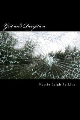 Grit and Deception  by  Kassie Leigh Perkins
