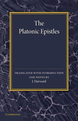 The Platonic Epistles: Translated with Introduction and Notes  by  J Harward