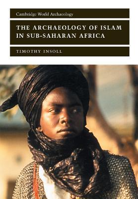 The Archaeology Of Islam In Sub Saharan Africa Timothy Insoll