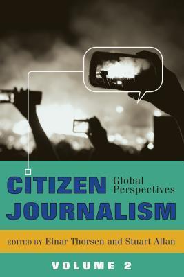 Citizen Journalism: Global Perspectives Volume 2  by  Einar Thorsen