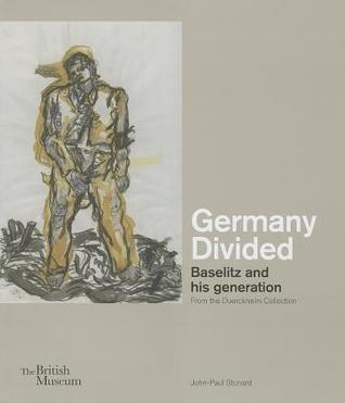 Germany Divided: Baselitz and His Generation from the Duerckheim Collection  by  John-Paul Stonard