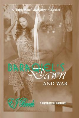 Baraqiels Dawn (A Spirit Mate Romance and War, #9) E.J. Brock