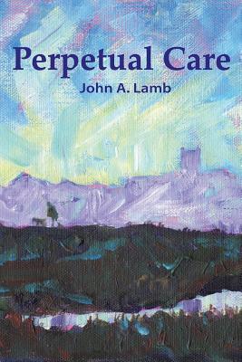 Perpetual Care  by  John a Lamb