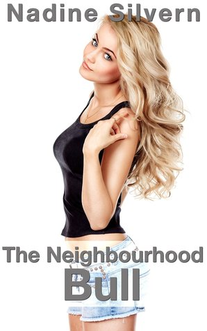 The Neighbourhood Bull: An Interracial Cuckold Tale Nadine Silvern