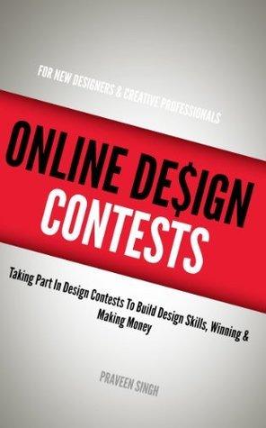 Online Design Contests: Taking Part in Design Contests to Build Design Skills Praveen Singh