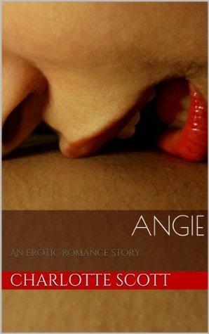Angie : An Erotic Romance Story Charlotte Scott