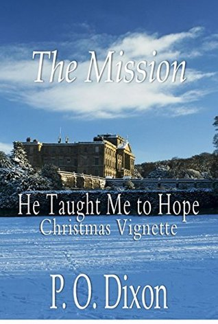 The Mission: He Taught Me to Hope Christmas Vignette (Darcy and the Young Knights Quest #2)  by  P.O. Dixon