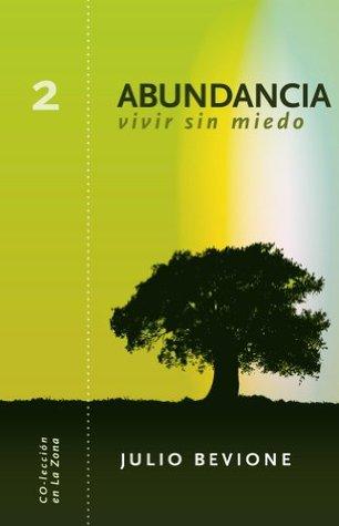Abundancia.vivir sin miedo (En La Zona nº 2) Julio Bevione