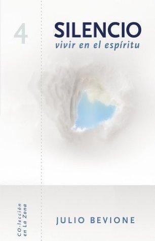 Silencio, vivir en el espíritu (En La Zona nº 4)  by  Julio Bevione