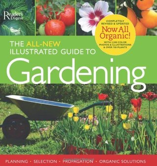The All-New Illustrated Guide to Gardening: Now All Organic!  by  Trevor Cole