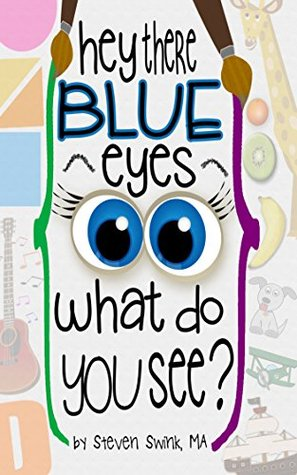 Hey There Blue Eyes: What Do You See? Steven Swink