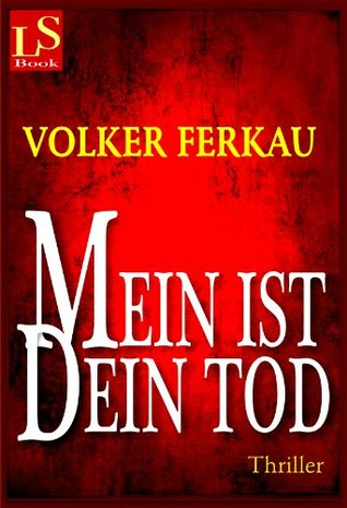 Mein ist dein Tod: Thriller Volker Ferkau