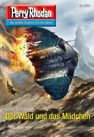 Perry Rhodan 2734: Der Wald und das Mädchen (Heftroman): Perry Rhodan-Zyklus Das Atopische Tribunal  by  Uwe Anton