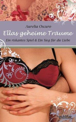 Ellas geheime Träume (Teil 1 & 2 im Sammelband) Aurelia Oscuro