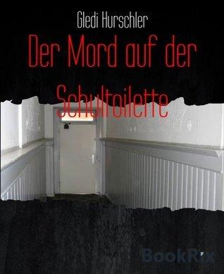 Der Mord auf der Schultoilette Gledi Hurschler