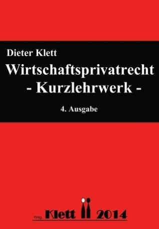 Wirtschaftsprivatrecht - Kurz-Lehrwerk  by  Dieter Klett