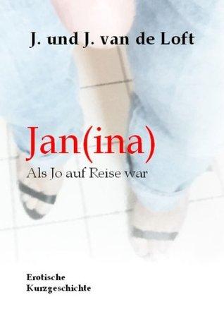 Jan(ina) - Als Jo auf Reise war, erotische Kurzgeschichte: Lust und Sex J. und J. van de Loft