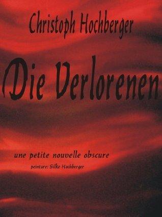 DIE VERLORENEN: une petite nouvelle obscure  by  Christoph Hochberger