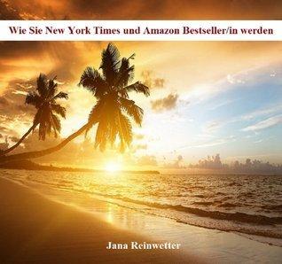 Wie sie New York Times und Amazon Bestseller werden  by  Jana Reinwetter