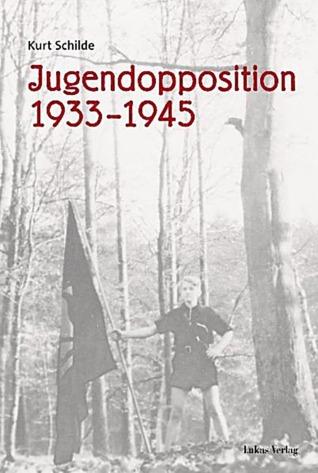 Jugendopposition 1933-1945: Ausgewählte Beiträge Kurt Schilde